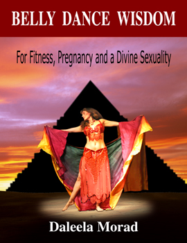 Belly Dance Wisdom, by Daleela Morad